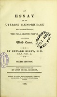 view An essay on the uterine haemorrhage, which precedes the delivery of the full grown foetus. Illustrated with cases / by Edward Rigby.
