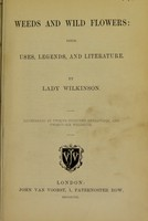 view Weeds and wild flowers : their uses, legends, and literature / by Lady Wilkinson.