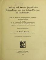 view Umfang und Art des jugendlichen Krüppeltums und der Krüppelfürsorge in Deutschland : nach der durch die Bundesregierungen erhobenen amtlichen Zählung ... / bearbeitet und heraudgegeben von Konrad Biesalksi.