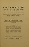 view Keep breathing : how to do it, and why a text book and guide to right breathing for speech, singing, and every purpose in life / by M.A. Carlisle Carr.