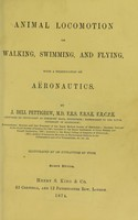 view Animal locomotion : or, walking, swimming, and flying, with a dissertation on aëronautics / by J. Bell Pettigrew.