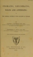 view Ptomaïns, leucomaïns, toxins and antitoxins, or, The chemical factors in the causation of disease / by Victor C. Vaughan and Frederick G. Novy.