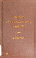 view Manual of practical pharmaceutical chemistry / by George Robertson.