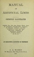 view Manual of artificial limbs : artificial toes, feet, legs, fingers, hands, arms, for amputations and deformities, appliances for excisions, fractures, and other disabilities of lower and upper extremities, suggestions on amputations, treatment of stumps, history, ... an exhaustive exposition of prothesis.