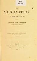 view La vaccination charbonneuse : réponse de M. Pasteur à un mémoire de M. Koch.