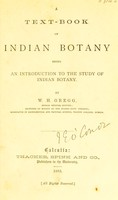 view A text-book of Indian botany : being an introduction to the study of Indian Botany / by W.H. Gregg.