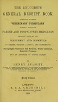 view The druggist's general receipt book : containing a copious veterinary formulary, numerous recipes in patent and proprietary medicines, druggists' nostrums, etc. ... / by Henry Beasley.