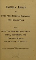view Homely hints on food and cooking, digestion and indigestion : with over one hundred and forty simple, economical and practical recipes (English, French and American) / [by Monsieur Alfonse].