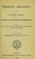 """view Foreign desserts for English tables : a calendar for the use of hosts and housekeepers, containing recipes, bills of fare, and dessert arrangments for the whole year / by the author of """"Everybody's pudding book"""", &c."""