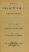 """view Gray's school and field book of botany : consisting of """"Lessons in botany"""" and """"Field, forest, and garden botany"""" / by Asa Gray."""
