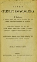"""view Senn's culinary encyclopaedia : a dictionary of technical terms, the names of all foods, food and cookery auxiliaries, condiments and beverages, specially adapted for use by chefs, hotel and restaurant managers, cookery teachers, housekeepers, etc., being a revised, greatly improved, and up-to-date version of the original work, entitled """"Culinary dictionary"""" / [Charles Herman Senn]."""