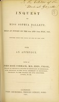 view Inquest on Miss Sophia Dallett held at Putney on the 8th and 14th July, 1847, printed from the notes of one of the jury : with an appendix / Edited by John Rose Cormack.