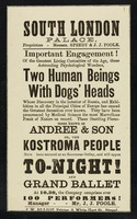 """view [Undated handbill (1874) for an exhibition of Andree & Son, or the Kostroma people : """"Two human beings with dogs' heads"""" at the South London Palace. Printed on white paper]."""