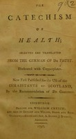 view The catechism of health : selected and translated from the German of Dr Faust. Illustrated with copperplates. Now first published for the use of inhabitants of Scotland, by the recommendation of Dr Gregory.