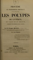 view Procédé et instruments nouveaux pour détruire le polypes de l'utérus, du vagin et du rectum, quelque volumineux qu'ils soient / par le Dr Prosper Hullin ...
