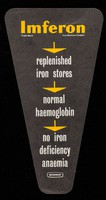 view Imferon : replenished iron stores, normal haemoglobin, no iron deficiency anaemia.
