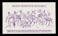 view Body Positive Women : a group for women only, living with HIV or AIDS, offering support, welfare advice, complementary therapies and information in a safe environment : we are based at 51b Philbeach Gardens, London SW5 ... / Body Positive.