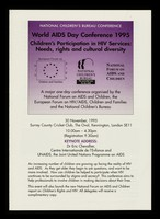view National Children's Bureau Conference : World AIDS Day Conference 1995 : children's participation in HIV services : needs, rights and cultural diversity / a major one day conference organised by the National Forum on AIDS and Children, the European Forum on HIV/AIDS, Children and Families and the National Children's Bureau.