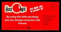 view The Big One : Red Nose Day 16 March 07 : by using this little envelope you can change someone's life forever / Comic Relief.