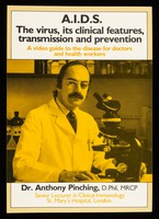 view A.I.D.S. : the virus, its clinical features, transmission and prevention : a video guide to the disease for doctors and health workers / Dr. Anthony Pinching, D.Phil, MRCP, senior lecturer in clinical immunology, St. Mary's Hospital, London.