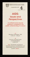 view AIDS : issues and perspectives : a conference for everyone wishing to contribute to the public understanding of science : on Saturday 5 December 1992, 10.00am - 4.30 pm at Channel 4 Preview Studio, 44 Whitfield Street, London W1 / Birkbeck College University of London Centre for Extra-Mural Studies in association with Channel Four Television.