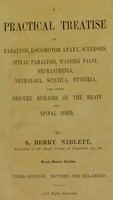 view A practical treatise on paralysis, locomotor ataxy, sclerosis, spinal paralysis, wasting palsy, neurasthenia, neuralgia, sciatica, hysteria, and other obscure diseases of the brain and spinal cord / by S. Berry Niblett.