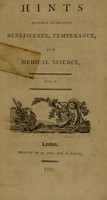 view Hints designed to promote beneficence, temperance, and medical science. Vol. 1 / [John Coakley Lettsom].