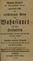 view William Perfect's der Arzneiwissenschaft Doctor's auserlesene Falle von verschiedenen Arten des Wahnsinnes nebst ihren Heilarten / aus dem Englischen ubersetzt und mit Anmerkungen begleitet von Christian Friedrich Michaelis.