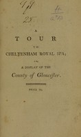 view A tour to the Royal Spa at Cheltenham; or, Gloucestershire displayed. Containing an account of Cheltenham ... its mineral waters ... &c. The natural history of the county and city of Gloucester ... &c. ... / [Simeon Moreau].