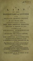 view A list of the proprietors of licenses for private sedan chairs, at 25th March, 1788 ... A list of the original subscribers towards building the public rooms ... with some remarks on the state of the Lying-in Hospital, its buildings, and their present unfurnished condition ... likewise ... the charter, bye-laws ... etc.