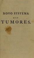 view Novo systema dos tumores no qual estas doenças se reduzem em seus generos, e especies / por Jozé Jacob Plenck ... Traduzido do latim por Antonio Rodrigues Portugal ... Primeira parte.