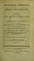 view Natural history, general and particular / by the Count de Buffon, translated into English, illustrated with above three hundred copper-plates, and occasional notes and observations. By William Smellie.