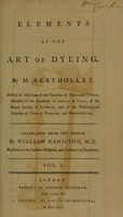 view Elements of the art of dyeing ... / by M. Berthollet ; Translated from the French by William Hamilton.