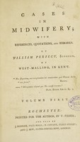 view Cases in midwifery; with references, quotations and remarks / [William Perfect].