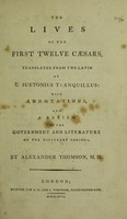 view The lives of the first twelve Cæsars / translated from the Latin of C. Suetonius Tranquillus: with annotations, and a review of the government and literature of the different periods. By Alexander Thomson, M.D.