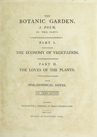 view The botanic garden. A poem in two parts. Pt. I Containing the Economy of vegetation. Pt. 2. the Loves of the plants. With philosophical notes / [Erasmus Darwin].