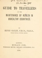 view Guide to travellers on the maintenance of health in unhealthy countries / by Henry Cayley.