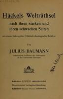 view Häckels Welträthsel nach ihren starken und ihren schwachen Seiten : mit einem Anhang über Häckels theologische Kritiker / [Julius Baumann].