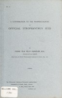 view A contribution to the pharmacognosy of official strophanthus seed : read before the British Pharmaceutical Conference in London, July 1900 / by Pierre Élie Félix Perrédès.