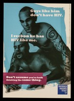 view Guys like him don't have HIV : I reckon he has HIV like me : Don't assume you're both thinking the same thing / Terrence Higgins Trust.