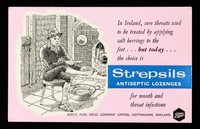 view In Ireland, sore throats used to be treated by applying salt herrings to the feet ... but today ... : the choice is Strepsils antiseptic lozenges for mouth and throat infections / Boots Pure Drug Company Limited.