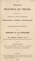 view The modern practice of physic, which points out the characters ... and improved method of treating the diseases of all climates / [Robert Thomas].