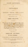 view Celotti manuscripts. A catalogue of the Hebrew, Greek, and Latin antient manuscripts ... Containing many Greek and Latin classics ... Hebrew Bibles ... illuminated missals ... Which will be sold by... Mr. Sotheby ... March 14, 1825 / [Luigi Celotti].