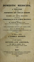 view Domestic medicine. Or, a treatise on the cure and prevention of diseases by regimen and simple medicines. Containing a dispensatory for the use of private practitioners / by William Buchan ; With considerable additions and various notes by A.P. Buchan ... To which is added, a family herbal.