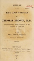 view Account of the life and writings of Thomas Brown, M.D. Late professor of moral philosophy in the University of Edinburgh / By the Rev. David Welsh.