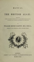 view A manual of the British Algae. Containing generic and specific descriptions of all the known British species of sea-weeds, and of conferae, both marine and fresh-water / By William Henry Harvey.
