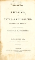 view Elements of physics, or, Natural philosophy, general and medical : explained independently of technical mathematics / By N. Arnott.