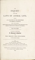 view An inquiry into the laws of animal life; being an analysis of the principles of medical science ... Part the first / To which is prefixed, a general outline of the organs and functions of the human body.