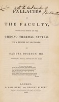 view Fallacies of the faculty, being the spirit of the chronothermal system. In a series of lectures / [Samuel Dickson].