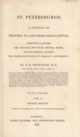 view St. Petersburgh: a journal of travels to and from that capital. Through Flanders, the Rhenich provinces, Prussia, Russia, Poland, Silesia, Saxony, the federated states of Germany, and France / By A.B. Granville.